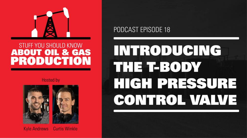 Introducing the T-Body High Pressure Control Valve | Podcast Ep. #18